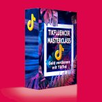 Tikfluencer Masterclass - Geld verdienen mit TikTok